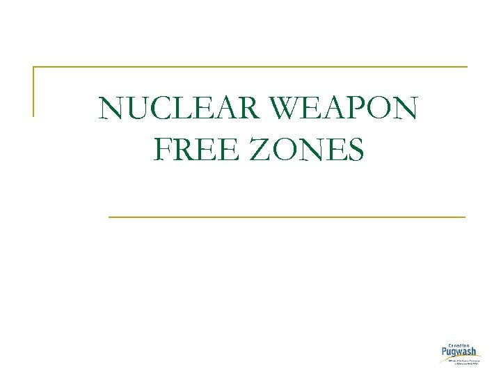 NUCLEAR WEAPON FREE ZONES