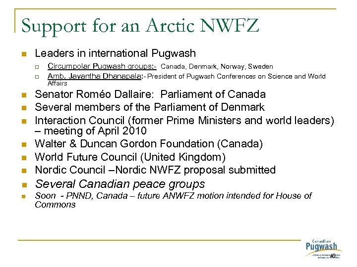 Support for an Arctic NWFZ n Leaders in international Pugwash q q Circumpolar Pugwash
