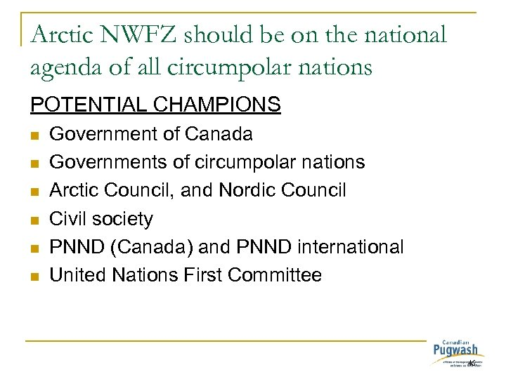 Arctic NWFZ should be on the national agenda of all circumpolar nations POTENTIAL CHAMPIONS