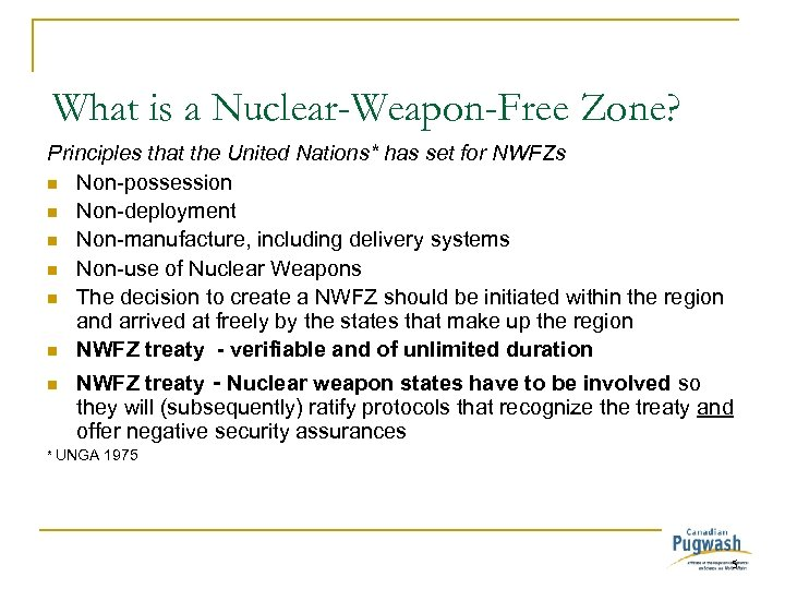 What is a Nuclear-Weapon-Free Zone? Principles that the United Nations* has set for NWFZs