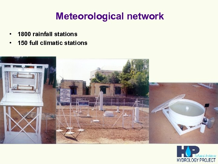 Meteorological network • 1800 rainfall stations • 150 full climatic stations