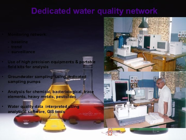 Dedicated water quality network • Monitoring network: - baseline - trend - surveillance •