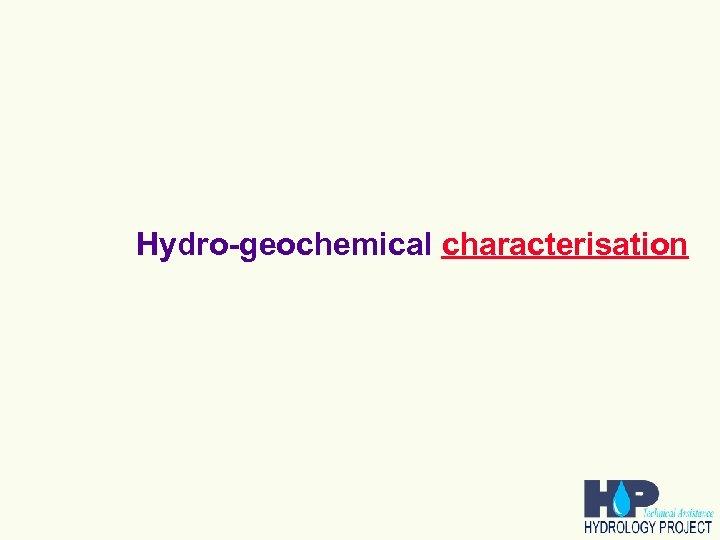 Hydro-geochemical characterisation