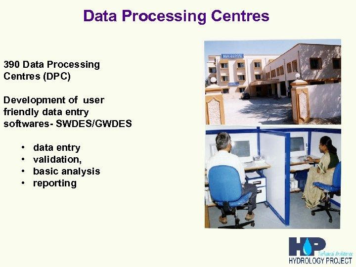 Data Processing Centres 390 Data Processing Centres (DPC) Development of user friendly data entry