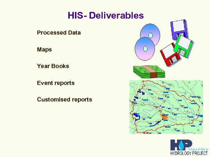 HIS- Deliverables Processed Data Maps Year Books Event reports Customised reports