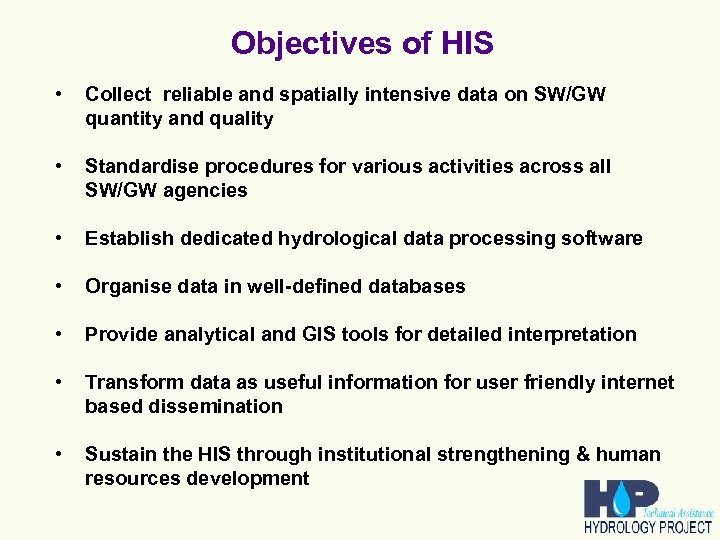 Objectives of HIS • Collect reliable and spatially intensive data on SW/GW quantity and
