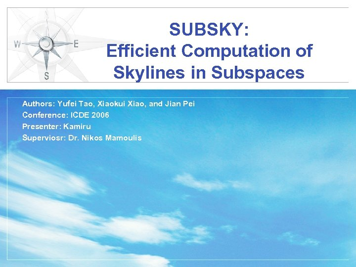 SUBSKY: Efficient Computation of Skylines in Subspaces Authors: Yufei Tao, Xiaokui Xiao, and Jian
