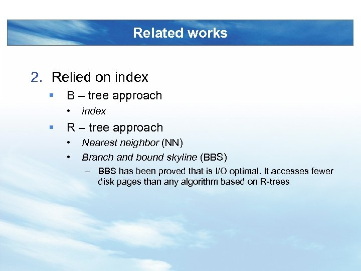 Related works 2. Relied on index § B – tree approach • § index
