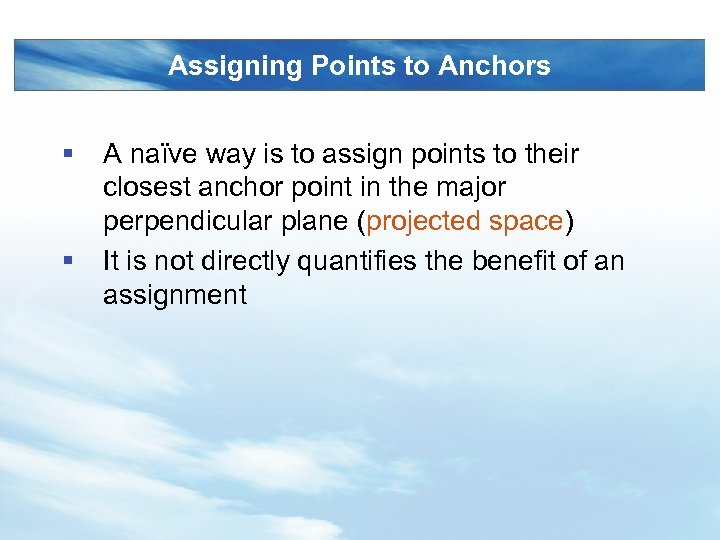 Assigning Points to Anchors § § A naïve way is to assign points to