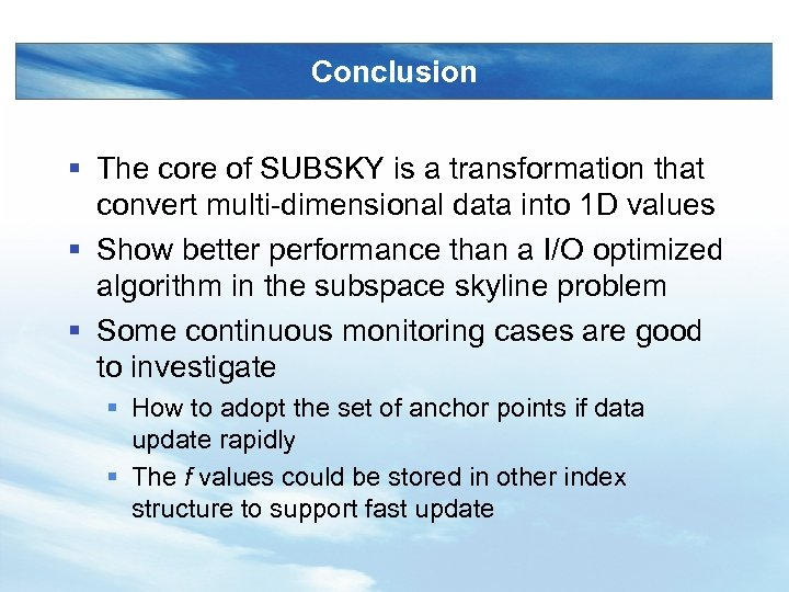 Conclusion § The core of SUBSKY is a transformation that convert multi-dimensional data into