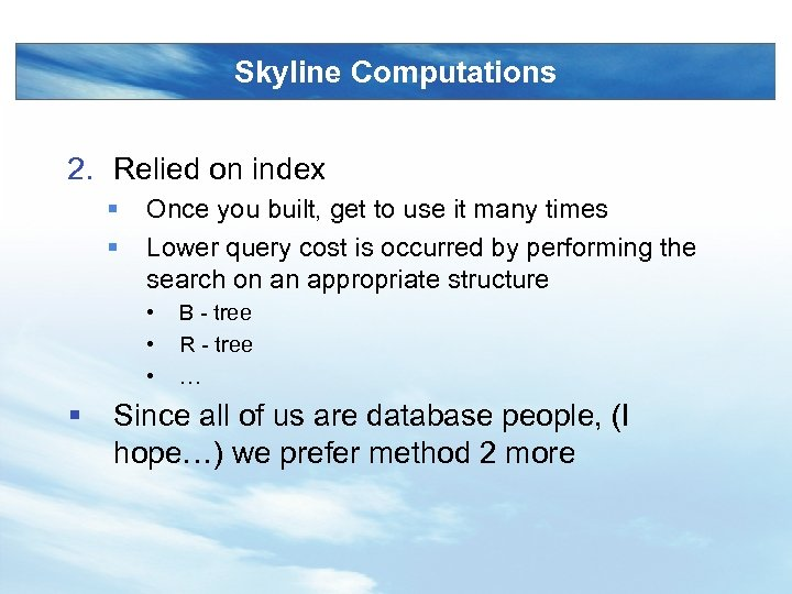 Skyline Computations 2. Relied on index § § Once you built, get to use