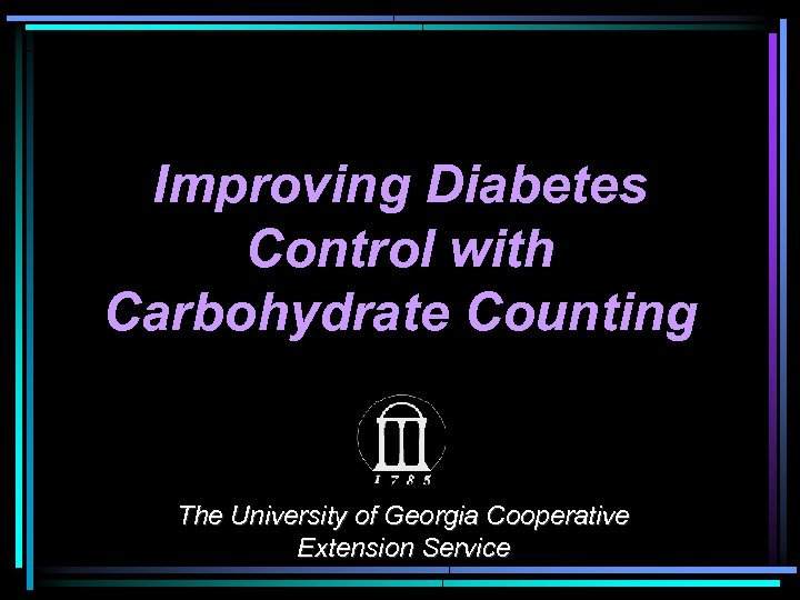 Improving Diabetes Control with Carbohydrate Counting The University of Georgia Cooperative Extension Service