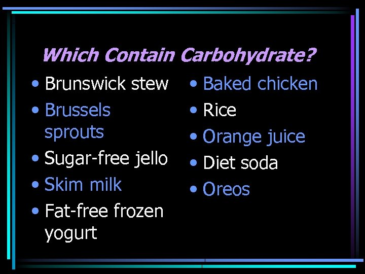 Which Contain Carbohydrate? • Brunswick stew • Baked chicken • Brussels • Rice sprouts