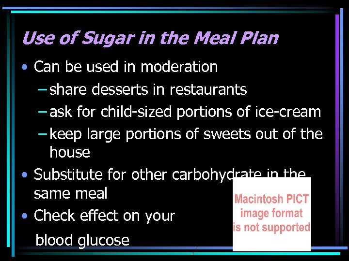 Use of Sugar in the Meal Plan • Can be used in moderation –