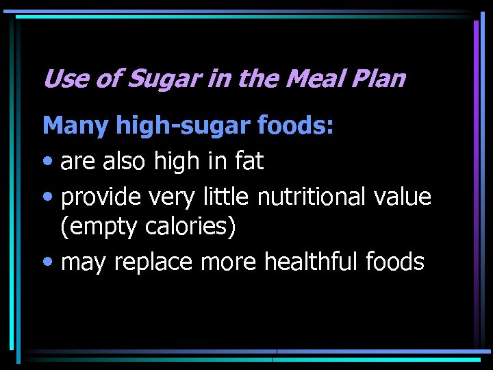 Use of Sugar in the Meal Plan Many high-sugar foods: • are also high