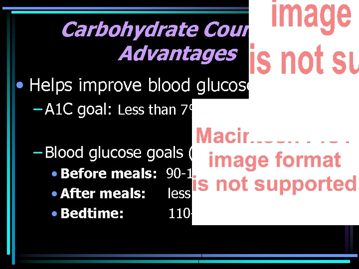 Carbohydrate Counting Advantages • Helps improve blood glucose – A 1 C goal: Less