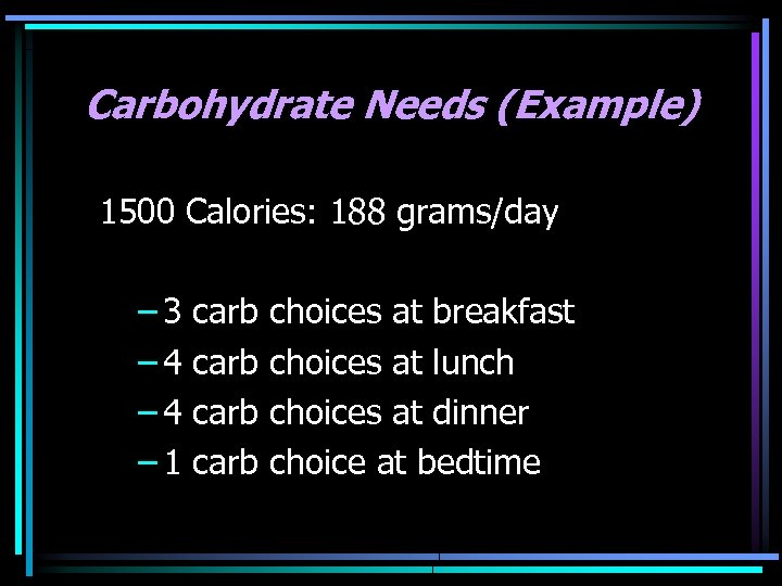 Carbohydrate Needs (Example) 1500 Calories: 188 grams/day – 3 – 4 – 1 carb