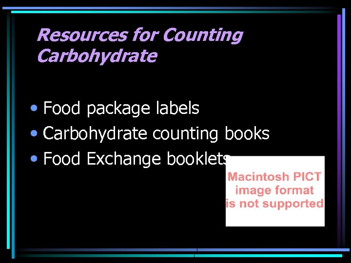 Resources for Counting Carbohydrate • Food package labels • Carbohydrate counting books • Food