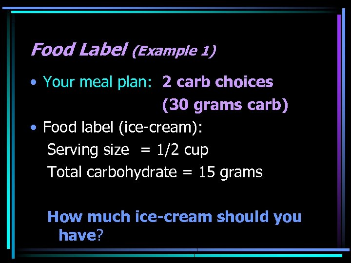 Food Label (Example 1) • Your meal plan: 2 carb choices (30 grams carb)