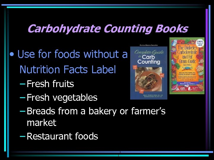 Carbohydrate Counting Books • Use for foods without a Nutrition Facts Label – Fresh