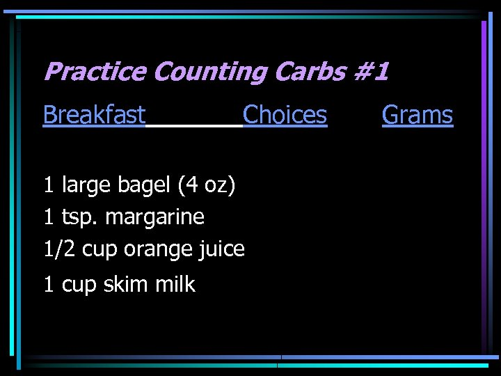 Practice Counting Carbs #1 Breakfast Choices 1 large bagel (4 oz) 1 tsp. margarine