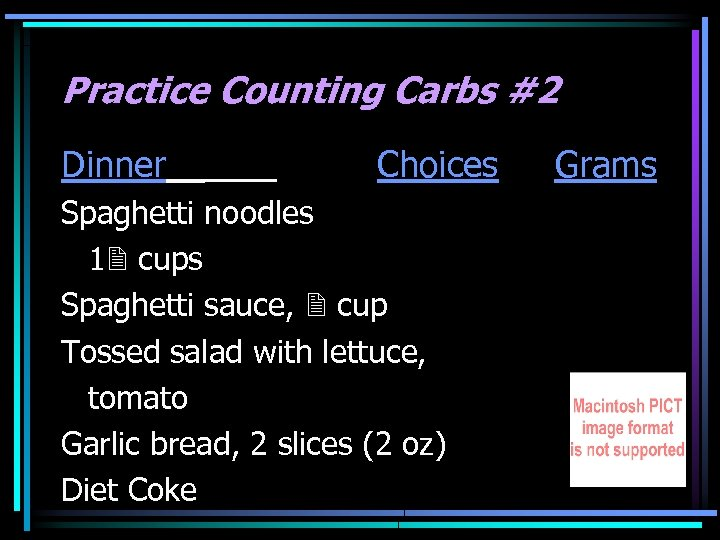 Practice Counting Carbs #2 Dinner Choices Spaghetti noodles 1 cups Spaghetti sauce, cup Tossed