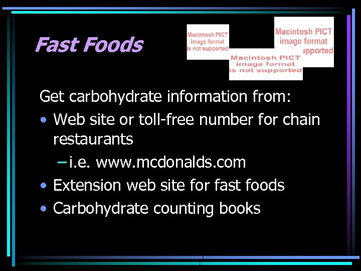 Fast Foods Get carbohydrate information from: • Web site or toll-free number for chain