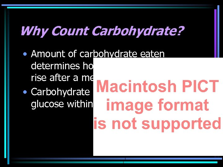 Why Count Carbohydrate? • Amount of carbohydrate eaten determines how high blood glucose will