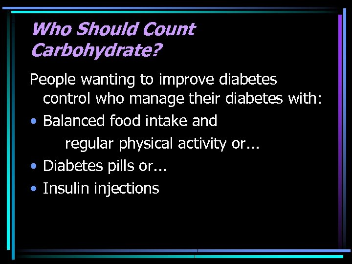 Who Should Count Carbohydrate? People wanting to improve diabetes control who manage their diabetes