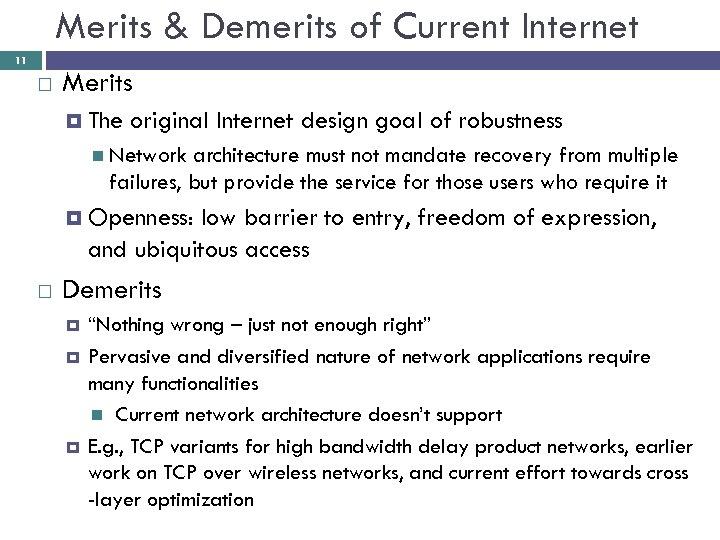 Merits & Demerits of Current Internet 11 Merits The original Internet design goal of