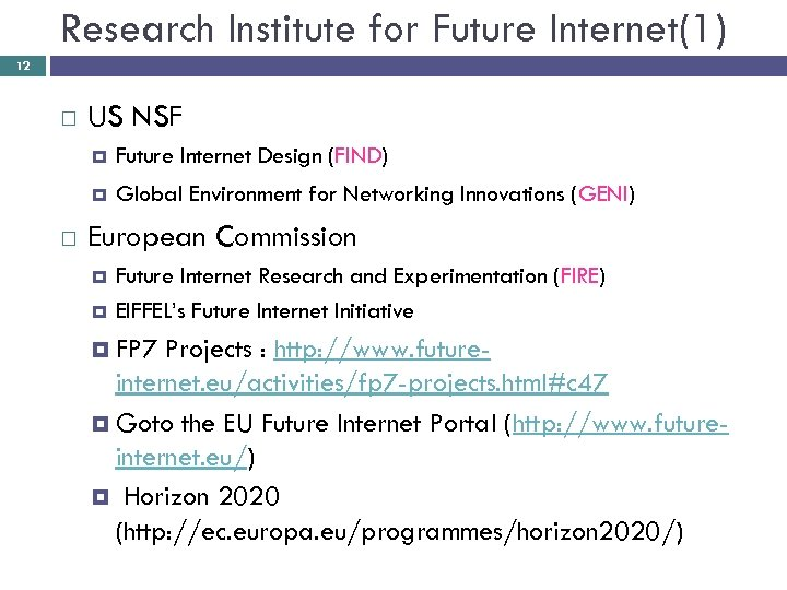 Research Institute for Future Internet(1) 12 US NSF Future Internet Design (FIND) Global Environment