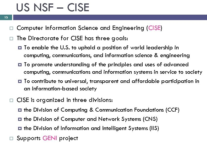 US NSF – CISE 15 Computer Information Science and Engineering (CISE) The Directorate for