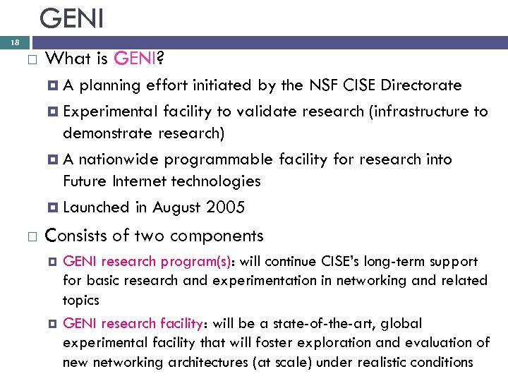 GENI 18 What is GENI? A planning effort initiated by the NSF CISE Directorate
