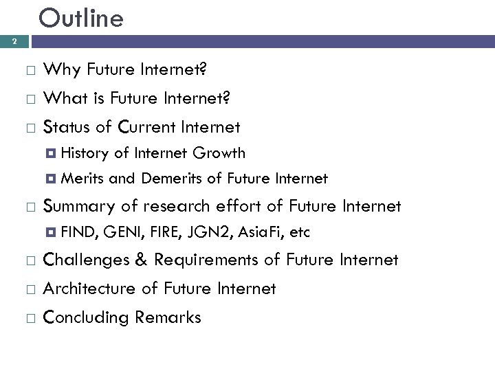 Outline 2 Why Future Internet? What is Future Internet? Status of Current Internet History