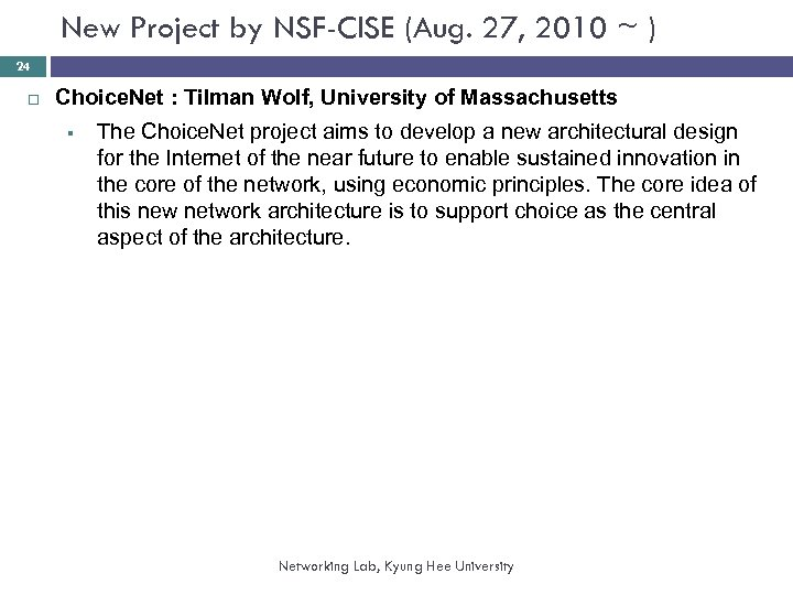 New Project by NSF-CISE (Aug. 27, 2010 ~ ) 24 Choice. Net : Tilman