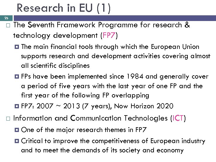 Research in EU (1) 25 The Seventh Framework Programme for research & technology development