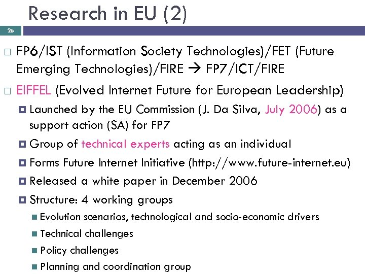 Research in EU (2) 26 FP 6/IST (Information Society Technologies)/FET (Future Emerging Technologies)/FIRE FP