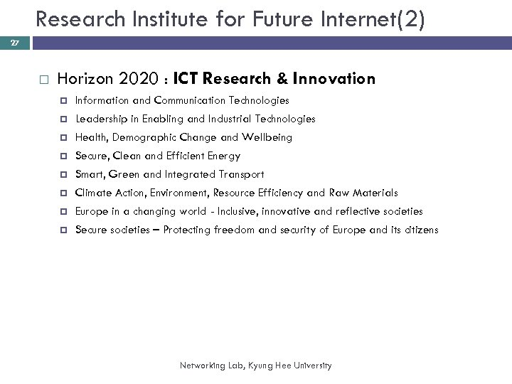 Research Institute for Future Internet(2) 27 Horizon 2020 : ICT Research & Innovation Information