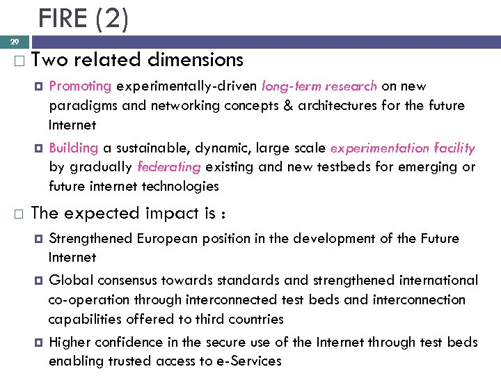 FIRE (2) 29 Two related dimensions Promoting experimentally-driven long-term research on new paradigms and