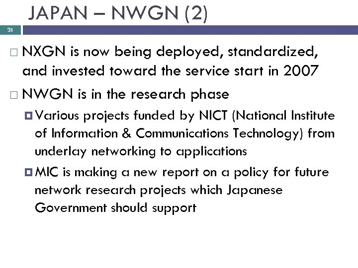 JAPAN – NWGN (2) 31 NXGN is now being deployed, standardized, and invested toward
