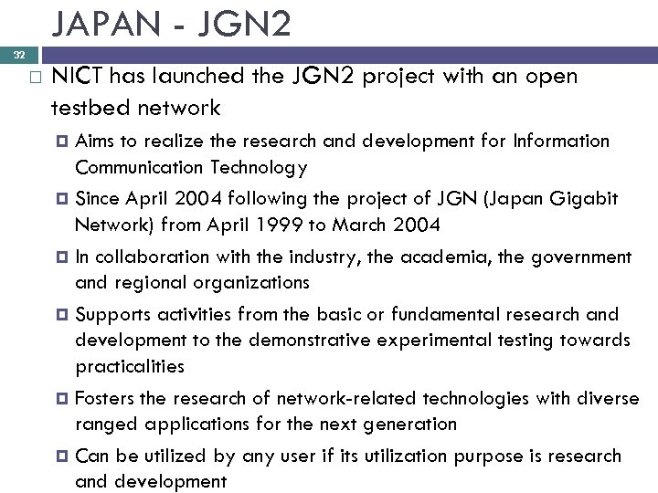 JAPAN - JGN 2 32 NICT has launched the JGN 2 project with an