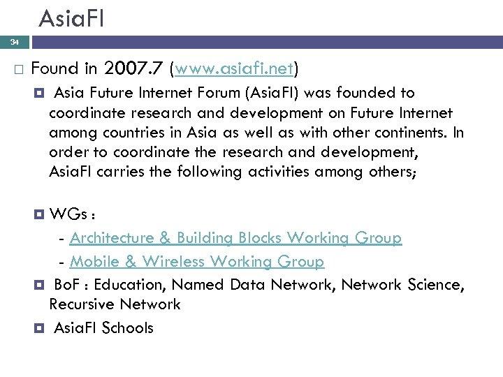 Asia. FI 34 Found in 2007. 7 (www. asiafi. net) Asia Future Internet Forum