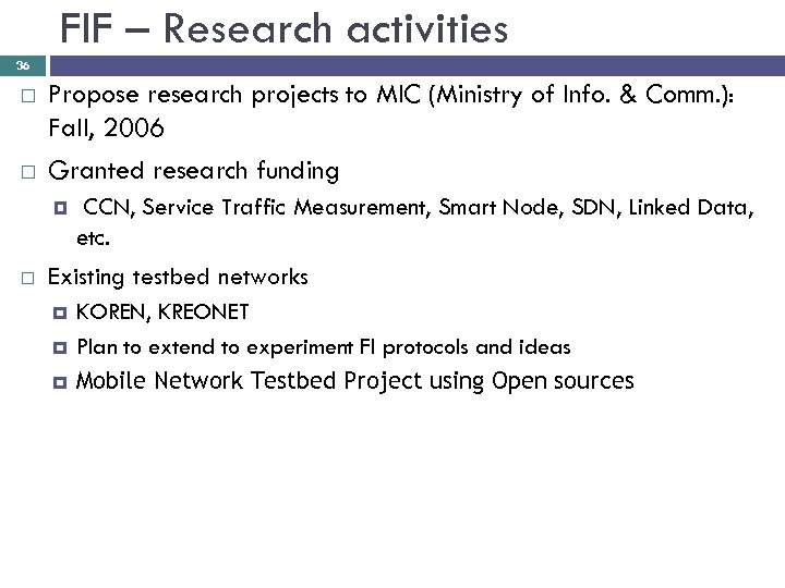 FIF – Research activities 36 Propose research projects to MIC (Ministry of Info. &