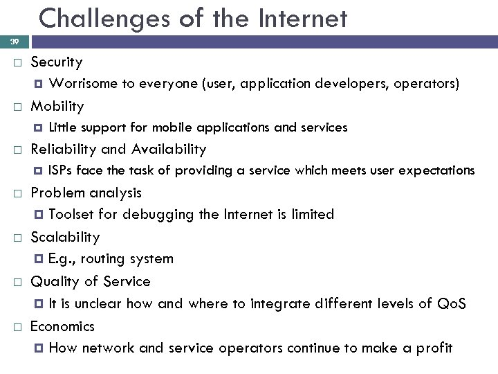Challenges of the Internet 39 Security Worrisome to everyone (user, application developers, operators) Mobility
