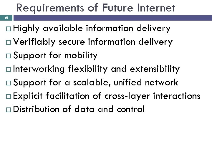 Requirements of Future Internet 40 Highly available information delivery Verifiably secure information delivery Support
