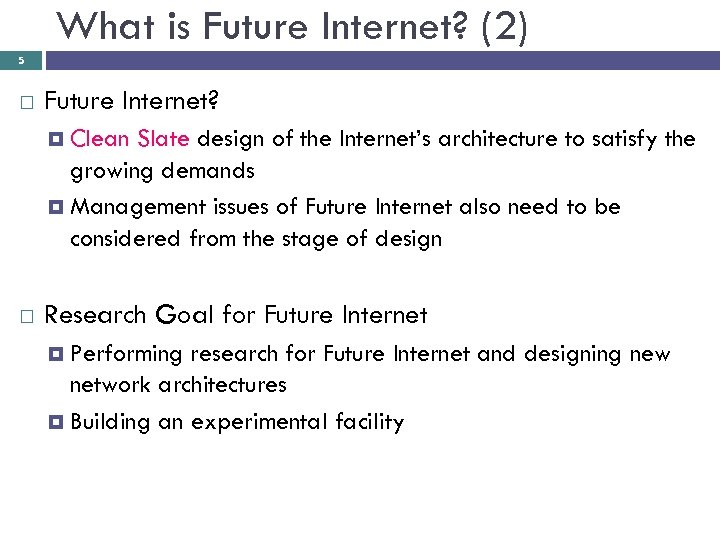 What is Future Internet? (2) 5 Future Internet? Clean Slate design of the Internet's