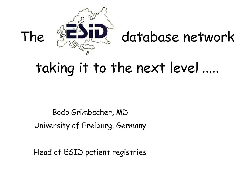 The database network taking it to the next level. . . Bodo Grimbacher, MD