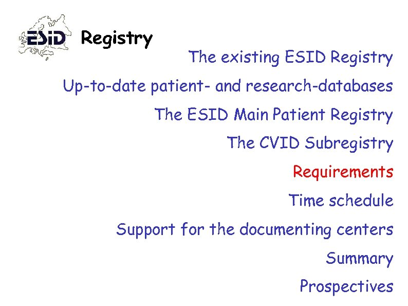 Registry The existing ESID Registry Up-to-date patient- and research-databases The ESID Main Patient Registry