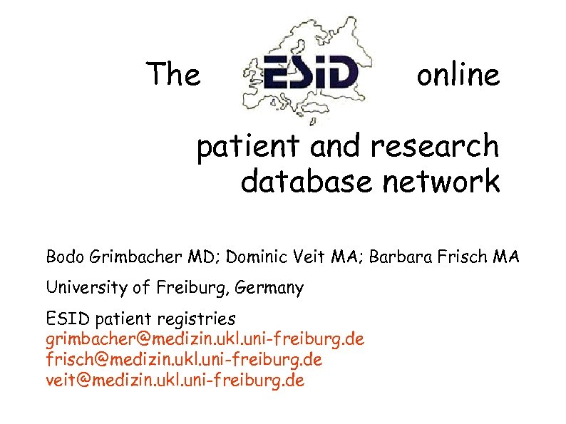The online patient and research database network Bodo Grimbacher MD; Dominic Veit MA; Barbara
