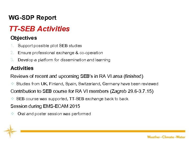 WG-SDP Report TT-SEB Activities Objectives 1. Support possible pilot SEB studies 2. Ensure professional
